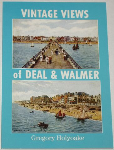 Vintage Views of Deal and Walmer, by Gregory Holyoake